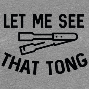 Let Me See That Tong - Women's Premium T-Shirt