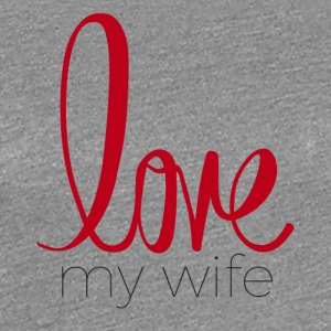 love my wife - Women's Premium T-Shirt