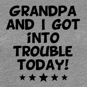 Grandpa And I Got Into Trouble Today - Women's Premium T-Shirt