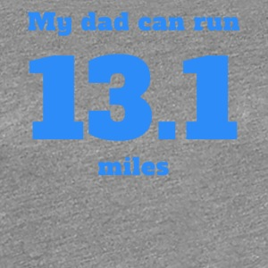My Dad Can Run 13.1 Miles - Women's Premium T-Shirt