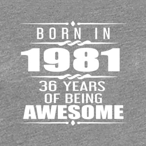 Born in 1981 36 Years of Being Awesome - Women's Premium T-Shirt