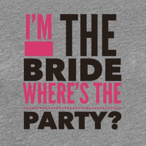 Im the bride where's the Party - Women's Premium T-Shirt