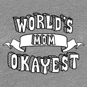 World s Okayest Mom - Best Mom Ever - Women's Premium T-Shirt