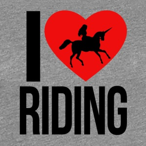 I LOVE RIDING AN UNICORN - Women's Premium T-Shirt