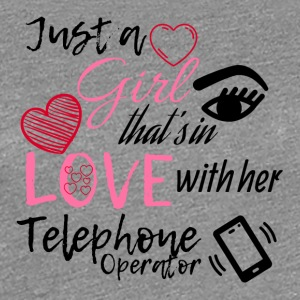 A girl that's in love with her telephone operator - Women's Premium T-Shirt