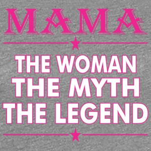 Mama The Woman The Myth The Legend - Women's Premium T-Shirt