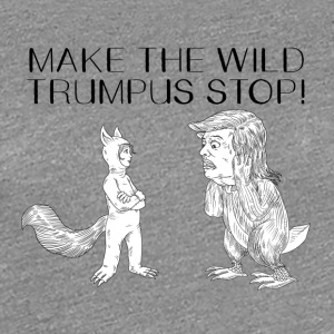 MAKE THE WILD TRUMPUS STOP! - Women's Premium T-Shirt