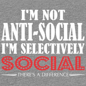 Im Not Anti Social Selectively Social Difference - Women's Premium T-Shirt