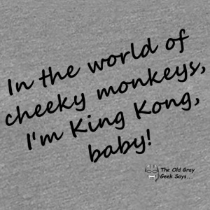 In the world of cheeky monkeys, I'm King Kong baby - Women's Premium T-Shirt