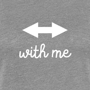 With Me - Women's Premium T-Shirt