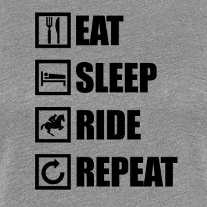 EAT SLEEP RIDE REPEAT - Women's Premium T-Shirt