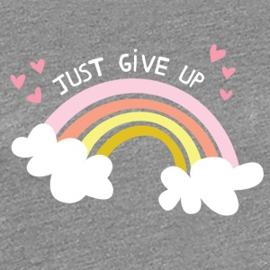 Just Give Up Bright - Women's Premium T-Shirt