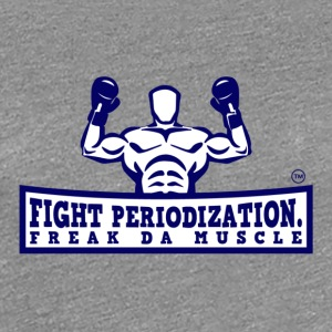 FIGHT PERIODIZATION FREAK DA MUSCLE - Women's Premium T-Shirt