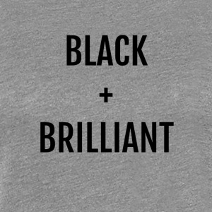 Black + Brilliant - Women's Premium T-Shirt