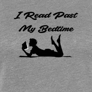 I Read past my Bedtime - Women's Premium T-Shirt