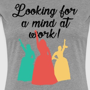 Looking for a mind at work! - Women's Premium T-Shirt