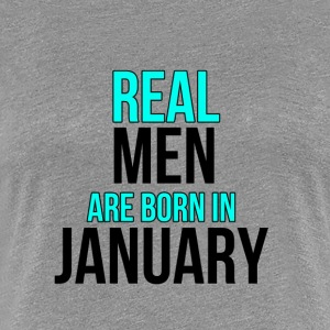 Real Men Are Born In January - Women's Premium T-Shirt