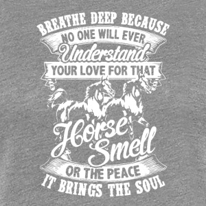 Horse Shirt Breathe Deep Horse Smell Tee Shirts - Women's Premium T-Shirt
