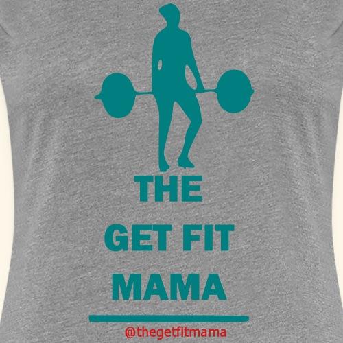 THE GET FIT MAMA DEADLIFT - Women's Premium T-Shirt