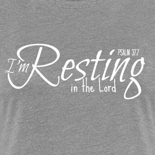 I'm Resting in the Lord - Women's Premium T-Shirt