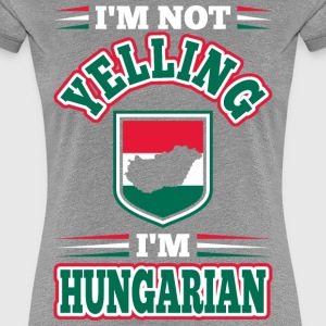 Im Not Yelling Im Hungarian - Women's Premium T-Shirt