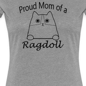 Proud Mom Of a RagDoll Cat - Women's Premium T-Shirt