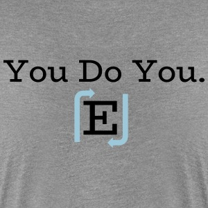 You Do You. - Women's Premium T-Shirt