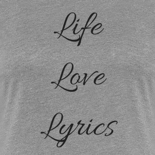 Life, Love, Lyrics - Women's Premium T-Shirt