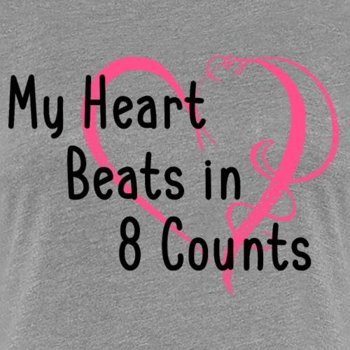 My Heart Beats in 8 Counts - Women's Premium T-Shirt