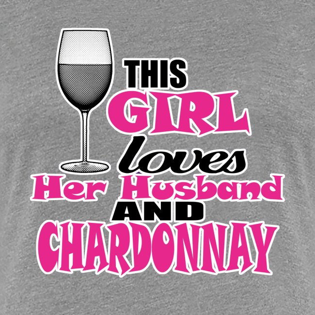 this girl loves her husband and chardonnay
