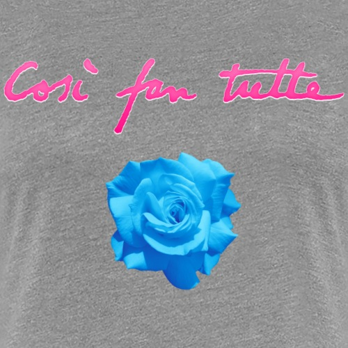 Così fan tutte: Rose - Women's Premium T-Shirt