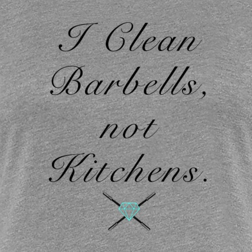I clean barbells not kitchens (black) - Women's Premium T-Shirt