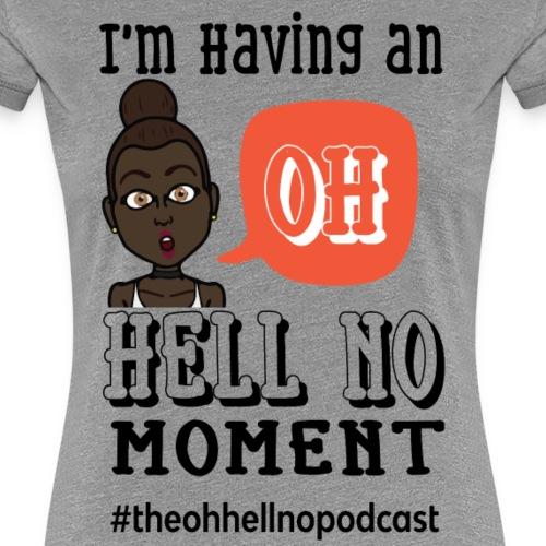 I'm Having An Oh Hell No Moment - Women's Premium T-Shirt