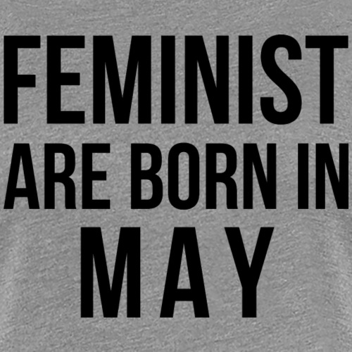Woman Quote Feminist Are Born In May - Women's Premium T-Shirt