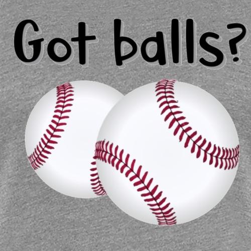 Got Balls? - Women's Premium T-Shirt