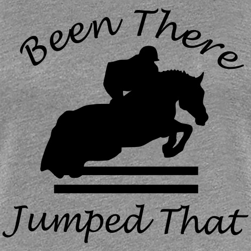 Been There, Jumped That - Women's Premium T-Shirt
