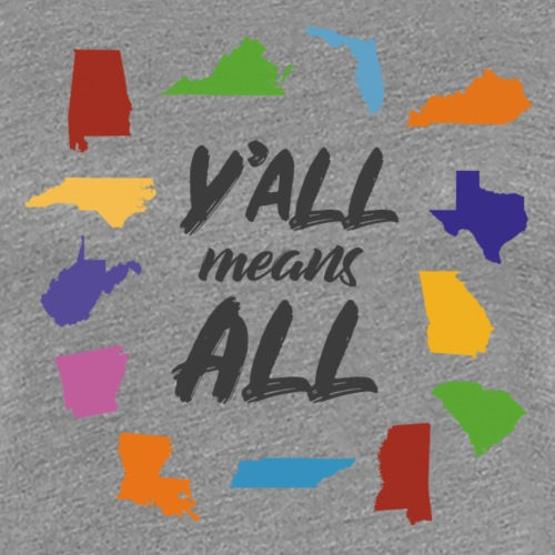 Y'All Means All Circle (Light Backgrounds) - Women's Premium T-Shirt