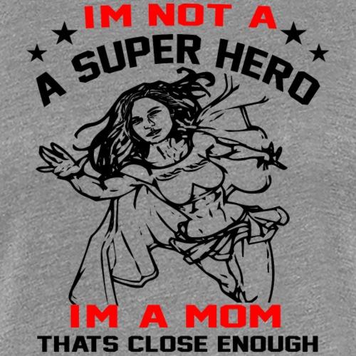 I'm not a Superhero, I'm a Mom - Women's Premium T-Shirt