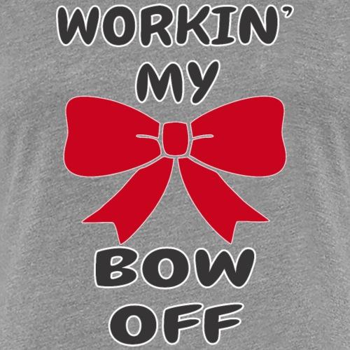 Workin' My Bow Off - Women's Premium T-Shirt