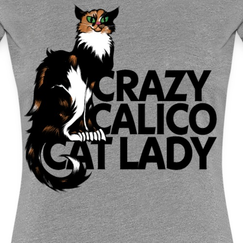 Crazy Calico Cat Lady - Women's Premium T-Shirt