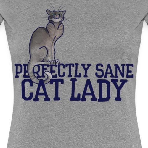 Perfectly Sane Cat Lady - Women's Premium T-Shirt