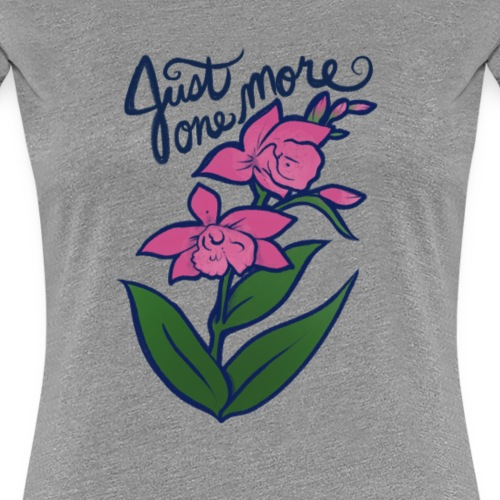 just one more orchid art - Women's Premium T-Shirt