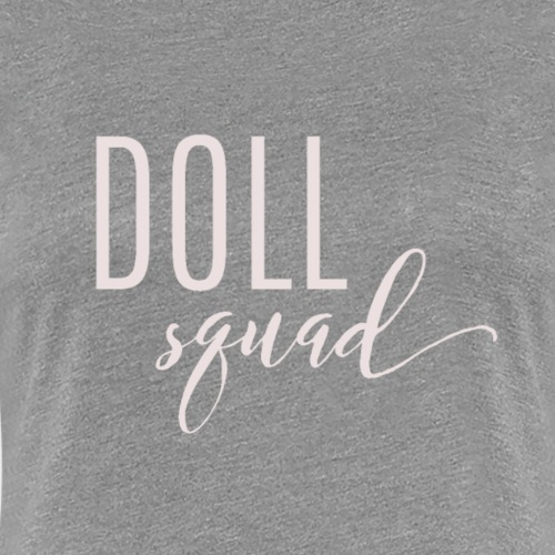 Doll Squad Grey - Women's Premium T-Shirt