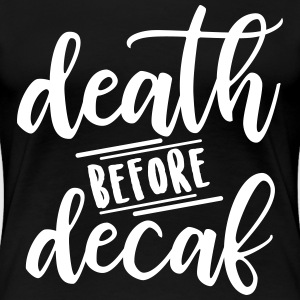Death Before Decaf - Women's Premium T-Shirt