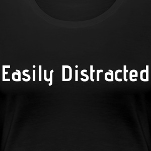 Easily Distracted - Women's Premium T-Shirt