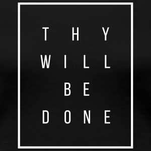 Thy Will Be Done - Women's Premium T-Shirt
