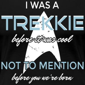 I was a Trekkie before it was cool! - Women's Premium T-Shirt