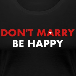 Don't marry be happy - Single 4 ever - Women's Premium T-Shirt