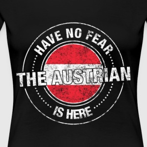 Have No Fear The Austrian Is Here - Women's Premium T-Shirt