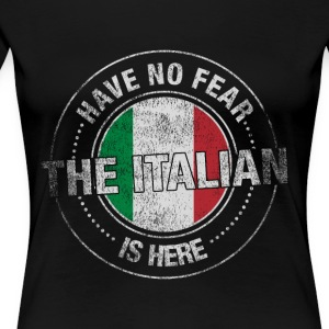 Have No Fear The Italian Is Here - Women's Premium T-Shirt